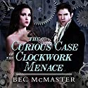 The Curious Case of the Clockwork Menace: London Steampunk Series #0.5 Audiobook by Bec McMaster Narrated by Alison Larkin