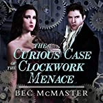 The Curious Case of the Clockwork Menace: London Steampunk Series #0.5 | Bec McMaster