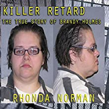 Killer Retard: The True Story of Brandy Holmes Audiobook by Rhonda Norman Narrated by M.G. Jones