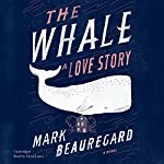 The Whale: A Love Story | Mark Beauregard