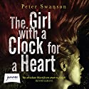 The Girl with a Clock for a Heart Audiobook by Peter Swanson Narrated by John Moraitis