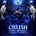 CRUSH: The Crush Saga Audiobook by Chrissy Peebles Narrated by Elizabeth Meadows