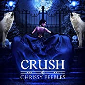 Crush: The Crush Saga, Book 1 | Chrissy Peebles