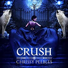 Crush: The Crush Saga, Book 1 Audiobook by Chrissy Peebles Narrated by Kylie Stewart