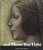 And There Was Light Michelangelo, Leonardo, Raphael: The Masters of the Renaissance, Seen in a New Light. 20 March - 15 August 2010, Eriksbergshallen Goeteborg (Cataloghi Mostre)