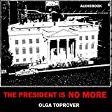 The President is No More ~ Olga Toprover