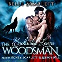 The Woodsman: Enchanted Lovers, Book 1 Audiobook by Belle Scarlett Narrated by Honey Scarlett, Leeroy Will