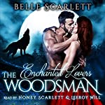 The Woodsman: Enchanted Lovers, Book 1 | Belle Scarlett