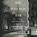 When Paris Went Dark: The City of Light under German Occupation, 1940-1944 Audiobook by Ronald C. Rosbottom Narrated by Malcolm Hillgartner