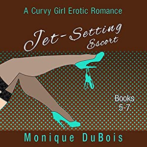 Jet-Setting Escort: A Curvy Girl Erotic Romance, Boxed Set Books 5-7 Hörbuch
