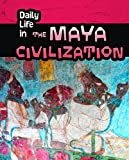 img - for Daily Life in the Maya Civilization (Daily Life in Ancient Civilizations) book / textbook / text book