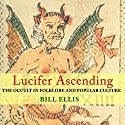 Lucifer Ascending: The Occult in Folklore and Popular Culture Audiobook by Bill Ellis Narrated by Marcus D Durham