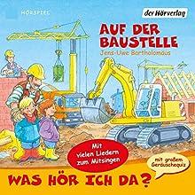 Auf der Baustelle (Was hör ich da?) (       UNABRIDGED) by Jens-Uwe Bartholomäus Narrated by Christian Giese, Anna Trageser, Nadine Wrietz