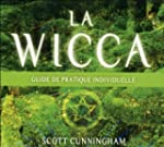 La Wicca - Guide de pratique individu...