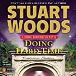 Doing Hard Time: Stone Barrington, Book 27 (       UNABRIDGED) by Stuart Woods Narrated by Tony Roberts