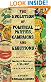 The Evolution Of Political Parties, Campaigns, and Elections: Landmark Documents, 1787-2007