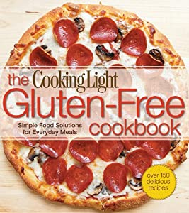 The Cooking Light Gluten-Free Cookbook: Simple Food Solutions for Everyday Meals by Oxmoor House