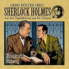 Eine grausige Lieferung (Sherlock Holmes: Aus den Tagebüchern von Dr. Watson) Hörbuch von Gunter Arentzen Gesprochen von: Gerd Köster
