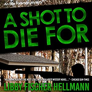 A Shot to Die For: An Ellie Foreman Mystery, Book 4 | [Libby Fischer Hellmann]