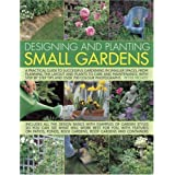 Designing and Planting Small Gardens: A Practical Guide to Successful Gardening in Smaller Spaces, from Planning the Layout and Plants to Care and ... ... by Step Tips and Over 700 Colour Photographsby Peter McHoy
