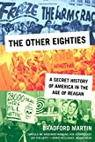 The Other Eighties: A Secret History of America in the Age of Reagan