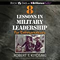 8 Lessons in Military Leadership for Entrepreneurs (       UNABRIDGED) by Robert T. Kiyosaki Narrated by Tim Wheeler