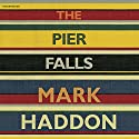 The Pier Falls Audiobook by Mark Haddon Narrated by Clare Corbett, Daniel Weyman