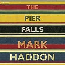 The Pier Falls Audiobook by Mark Haddon Narrated by Clare Corbett, Daniel Weyman