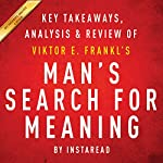 Man's Search for Meaning, by Viktor E. Frankl: Key Takeaways, Analysis & Review |  Instaread
