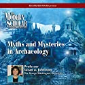 Myths & Mysteries in Archaeology (       UNABRIDGED) by Susan Johnston Narrated by Susan Johnston