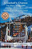 David C. Antonucci Snowball's Chance: The Story of the 1960 Olympic Winter Games Squaw Valley & Lake Tahoe