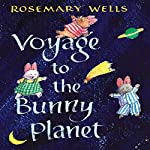 Voyage to the Bunny Planet | Rosemary Wells