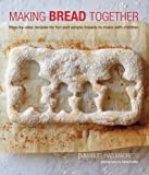 Making Bread Together - Step-by-step recipes for fun and simple breads to make with children