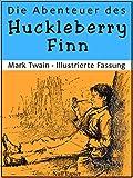 Die Abenteuer des Huckleberry Finn: �berarbeitete Fassung mit 153 Zeichungen