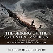 The Sinking of the SS Central America: The Tragic Story of the Richest Shipwreck in History (       UNABRIDGED) by Charles River Editors Narrated by Dave Wright