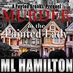 Murder in the Painted Lady: A Peyton Brooks' Mystery, Book 0 | M. L. Hamilton