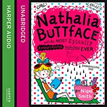 Nathalia Buttface and the Most Epically Embarrassing Trip Ever (       UNABRIDGED) by Nigel Smith Narrated by Clare Corbett
