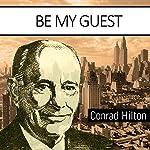 Be My Guest | Conrad N. Hilton