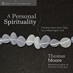 A Personal Spirituality: Finding Your Own Way to a Meaningful Life | Thomas Moore