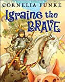 (IGRAINE THE BRAVE)Igraine the Brave by Funke, Cornelia[Hardcover]{Igraine the Brave} on 01 Oct-2007