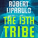 The 13th Tribe: The Immortal Files, Book 1 Audiobook by Robert Liparulo Narrated by Daniel Butler