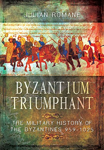 Byzantium Triumphant: The Military History of the Byzantines 959-1025 PDF