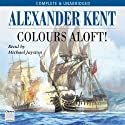 Colours Aloft (       UNABRIDGED) by Alexander Kent Narrated by Michael Jayston