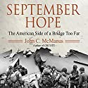 September Hope: The American Side of a Bridge Too Far Audiobook by John C. McManus Narrated by Walter Dixon