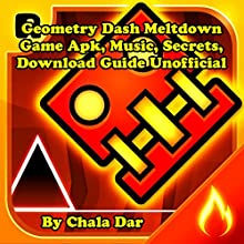 Geometry Dash Meltdown Game Apk, Music, Secrets, Download Guide Unofficial Audiobook by Chala Dar Narrated by Judy Rounda