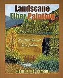 Landscape Fiber Painting: It's not Paint, it's Fabric