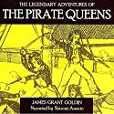 The Legendary Adventures of the Pirate Queens Audiobook by James Grant Goldin Narrated by Shiromi Arserio