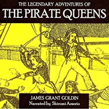 The Legendary Adventures of the Pirate Queens (       UNABRIDGED) by James Grant Goldin Narrated by Shiromi Arserio