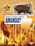 Whats Great About Arkansas? (Our Great States)