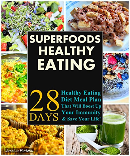 Superfoods Recipes: 28 Days Healthy Eating Diet Meal Plan That will Boost Up Your Immunity & Save Your Life! by Jessica Perkins